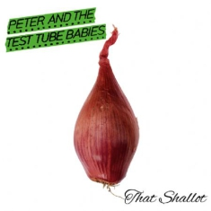 Peter And The Test Tube Babies - That Shallot (Digipak)