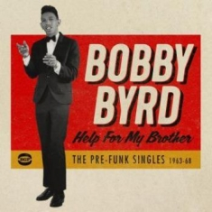 Byrd Bobby - Help For My Brother: The Pre-Funk S