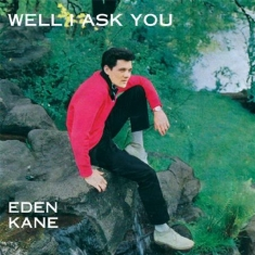 Kane Eden - Well I Ask You