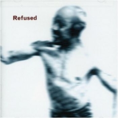 Refused - Songs To Fan The Flames Of Disconte