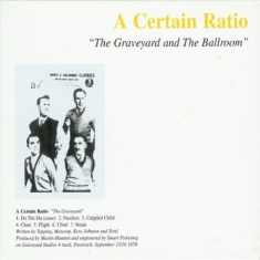 A Certain Ratio - Graveyard And The Ballroom