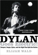 Dylan goes electric! - newport, seeger, dylan, and the night that split the