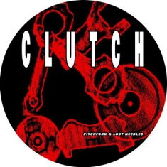 Clutch - Pitchfork & Lost Needles (Picdisc)