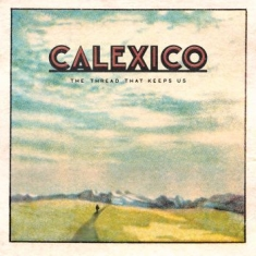 Calexico - The Thread That Keeps Us (Limited L