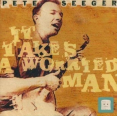 Seeger Pete - It Takes A Worried Man