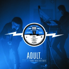 Adult - Live At Third Man Records