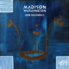 Madison Washington - Code Switchin' Ep