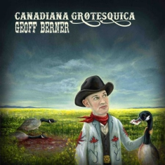 Berner Geoff - Canadian Grotesquica