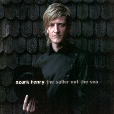 Ozark Henry - Sailor Not The Sea -Hq-