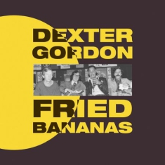GORDON DEXTER - Fried Bananas (Lp+Download)