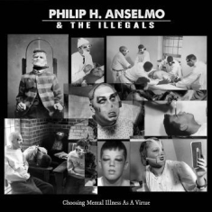 Anselmo Philip H. & Illegals The - Choosing Mental Illness As A Virtue