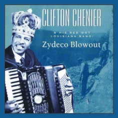 Chenier Clifton & Zydeco Blowout - Clifton Chenier And His Red Hot Lou