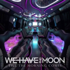We Have The Moon - Till The Morning Comes
