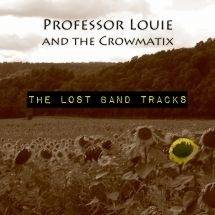 Professor Louie & The Crowmatix - Lost Band Tracks