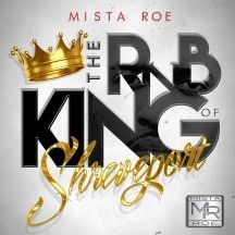 Mista Roe - The R&B King Of Shreveport