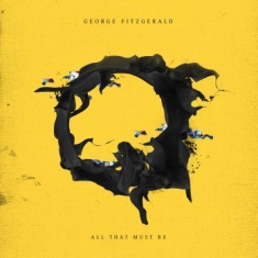 George Fitzgerald - All That Must Be (Yellow Vinyl)
