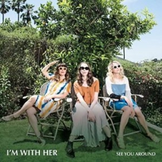 I'm With Her - See You Around (Vinyl)