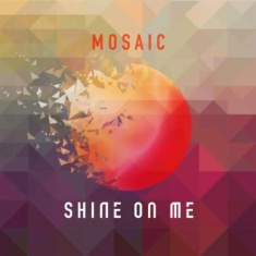 Mosaic - Shine On Me