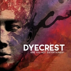 Dyecrest - Are You Not Entertained?