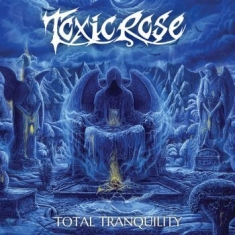 Toxic Rose - Total Tranquility
