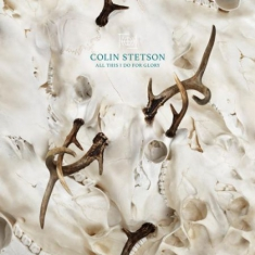 Stetson Colin - All This I Do For Glory
