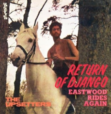 Perry Lee Scratch & The Upsetters - Return Of Django / Eastwood Rides A