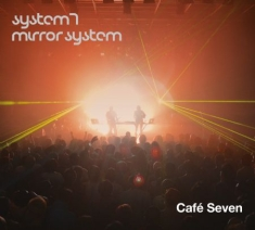 System 7/Mirror System - Cafe Seven