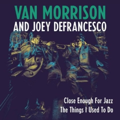 Van Morrison and Joey DeFrancesco - Close Enough For Jazz / The Things