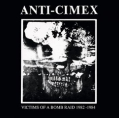 Anti Cimex - Victims Of A Bomb Raid: 1982-1984