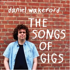 Wakeford Daniel - Songs Of Gigs