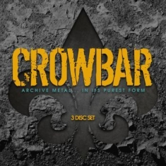 Crowbar - Archive Metal..In Its Purest Form