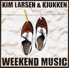 Kim Larsen & Kjukken - Weekend Music