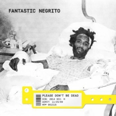 Fantastic Negrito - Please Don't Be Dead (Ltd Yellow Vi