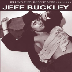 Buckley Jeff - Killing Time: Rare Tracks 1992-1995