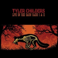 Childers Tyler - Live On Red Barn Radio I & Ii