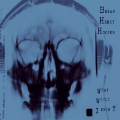 Hooper Brian Henry - What Would I Know