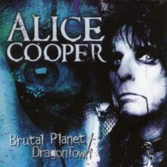 Cooper Alice - Brutal Planet/Dragontown (2Cd)