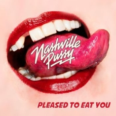 Nashville Pussy - Pleased To Eat You