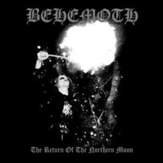 Behemoth - Return Of The Northern Moon The