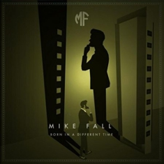 Mike Fall - Born In A Different Time