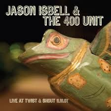 Isbell Jason & The 400 Unit - Live From Twist & Shout 11.16.07