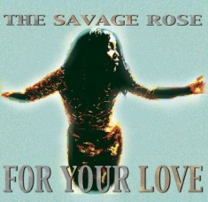 Savage Rose The - For Your Love (Reissue)