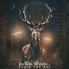 In The Woods - Cease The Day (Digipack)