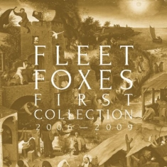 Fleet Foxes - First Collection: 2006-2009