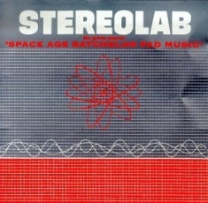 Stereolab - The Groop Played Space Age Bachelor