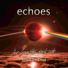 Echoes - Live From The Dark Side (2Cd+Bluray