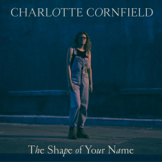 Cornfield Charlotte - Shape Of Your Name