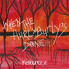 Feroxide - When The Hurly Burly's Done