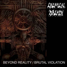 Chemical Breath - Beyond Reality / Brutal Violation