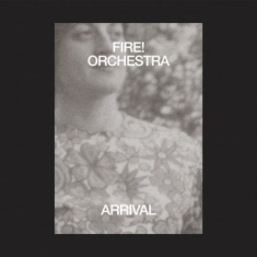Fire! Orchestra - Arrival (Inkl.Cd)